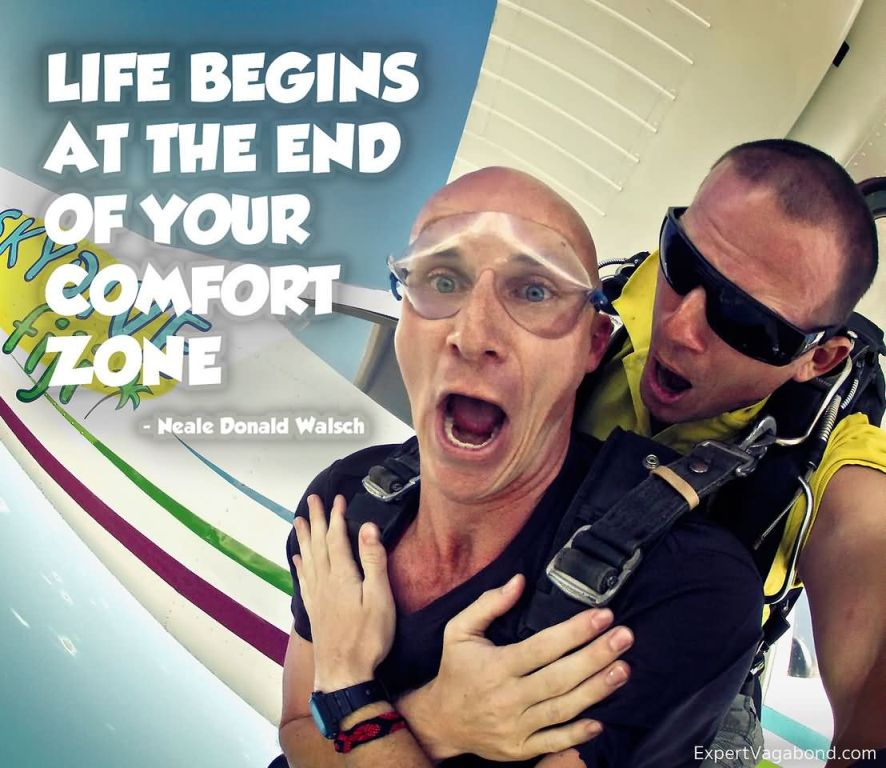 Life begins at the end of your comfort zone. – Neale Donald Walsch