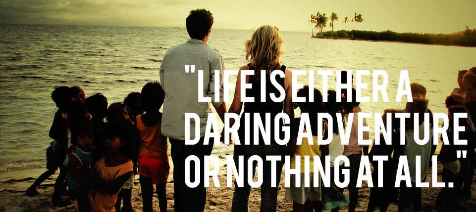 Life is either a daring adventure or nothing at all – Helen Keller