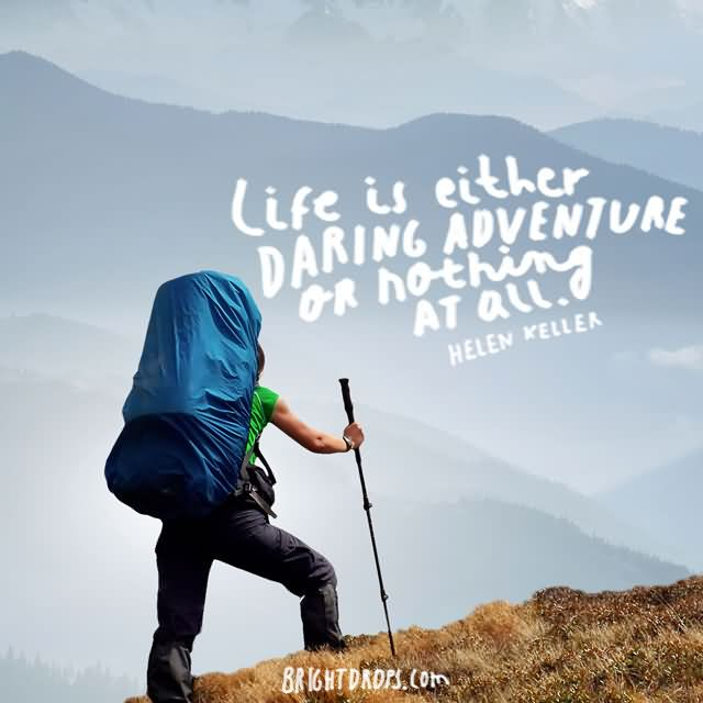 """Life is either a daring adventure or nothing at all."""" ~ Helen Keller"""