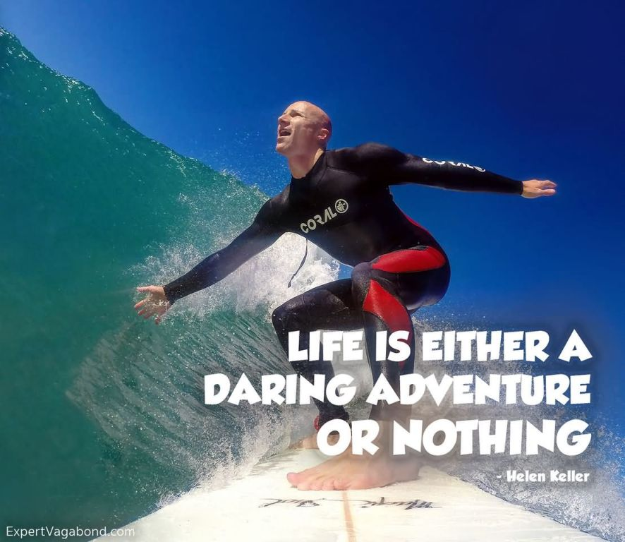 Life is either a daring adventure or nothing. – Helen Keller