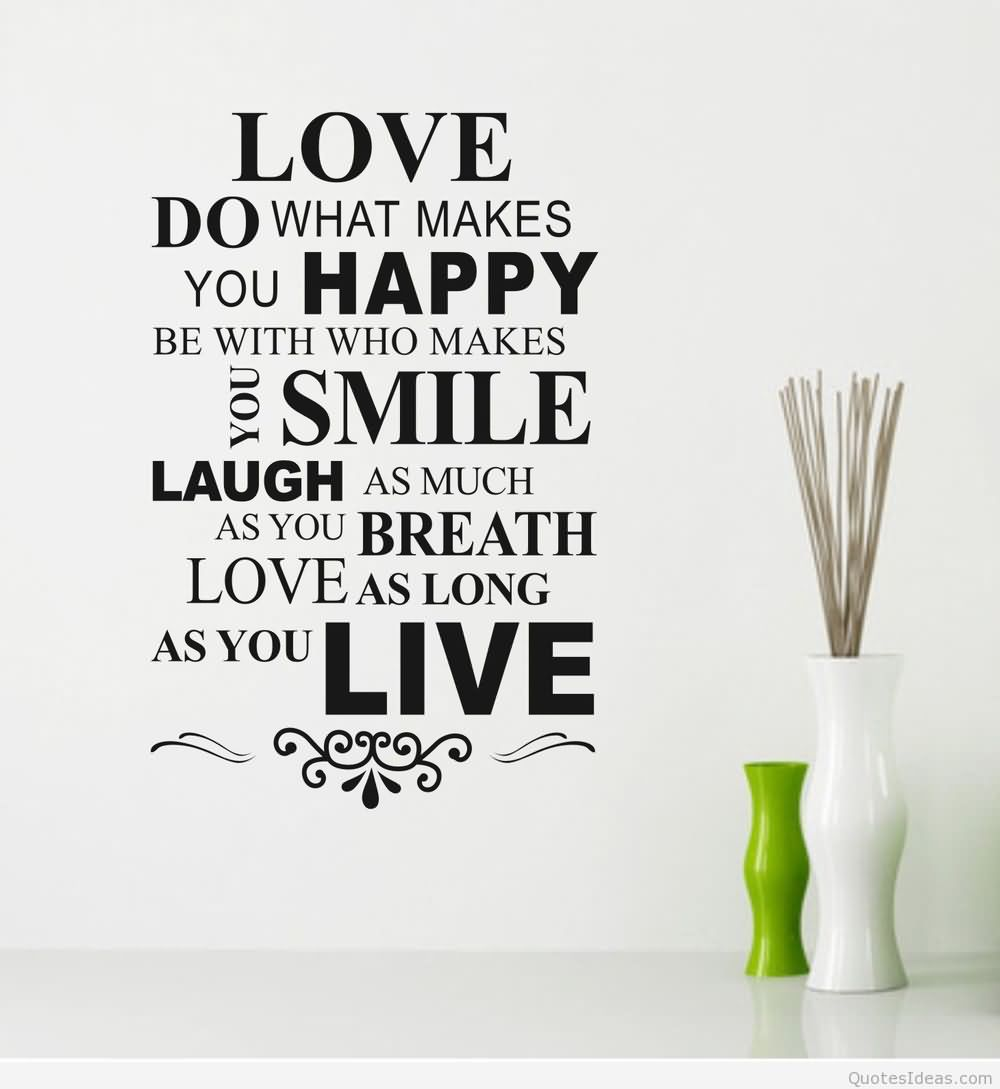 Love Do What Makes You Happy Be With Who Makes You Smile Laugh