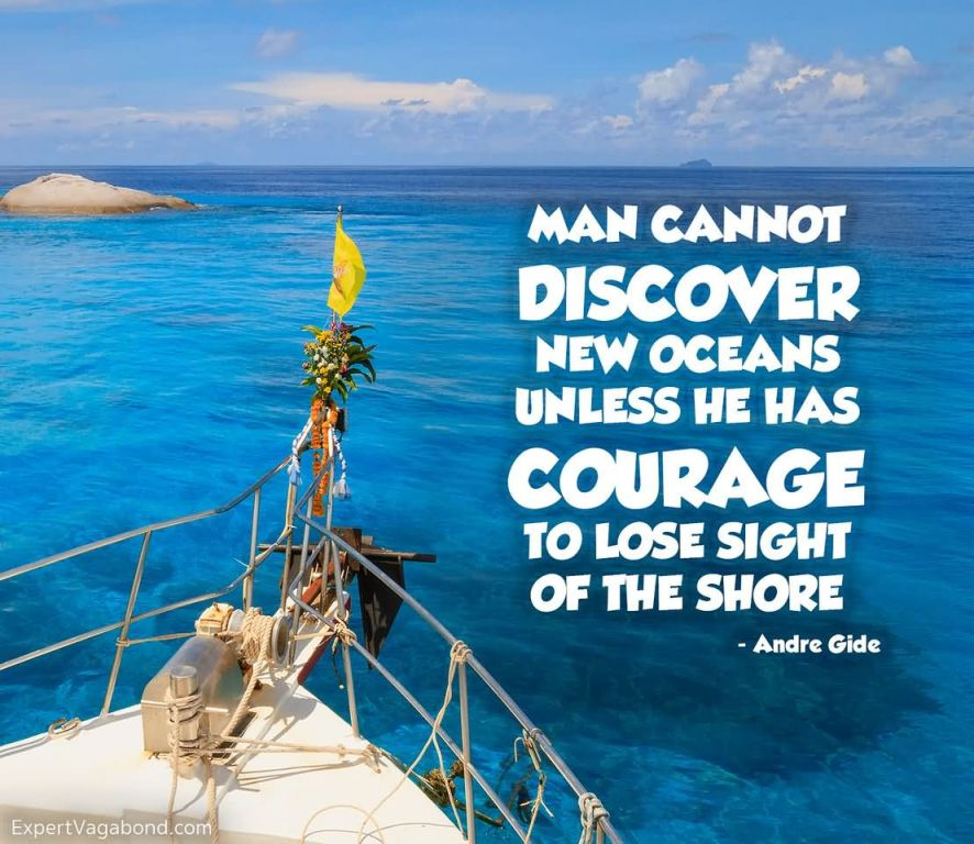 Man cannot discover new oceans unless he has courage to lose sight of the shore
