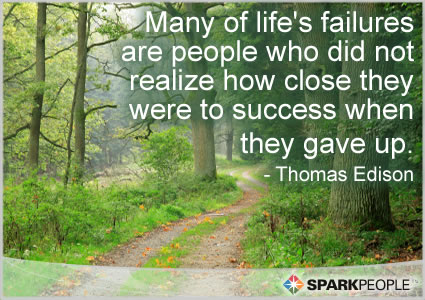 Many Of Life's Failures Are People Who Did Not Realize How Close They Were To Success When They Gave Up