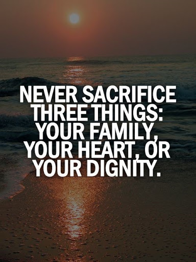 Never Sacrifice Three Things Your Family Your Heart Or Your Dignity