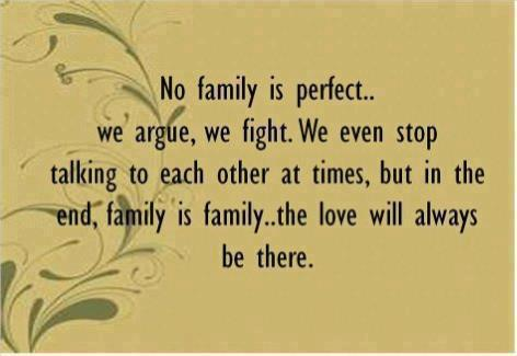 No family is perfect… we argue, we fight. We even stop talking to each other at times, but in the end, family is family… the love will always be there