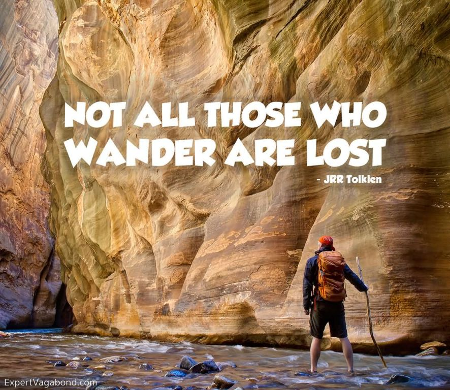 Not all those who wander are lost. – J.R.R. Tolkien