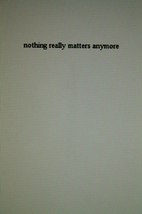 Nothing really matters anymore