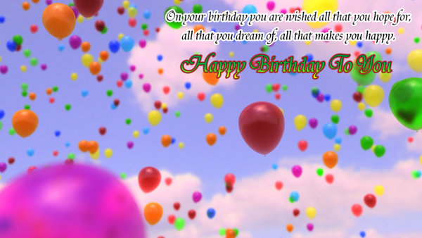 On your birthday you are wished all that you hope for