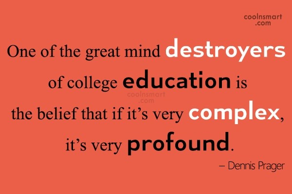 One Of The Great Mind Destroyers Of College Education Is The Belief