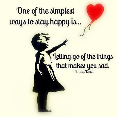 One of the simplest ways to stay happy is… letting go of the things that makes you sad. – Daily Dose