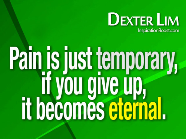 Pain Is Just Temporary If You Give Up It Becomes Eternal
