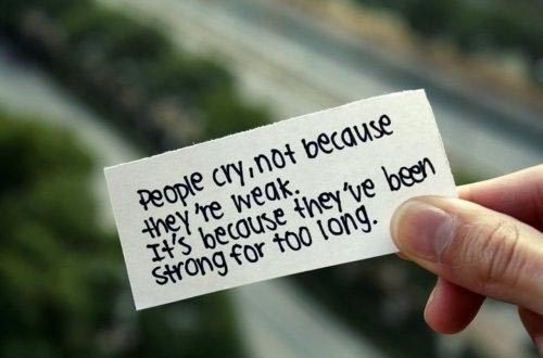 People cry, not because they're weak. It's because they've been strong for too long
