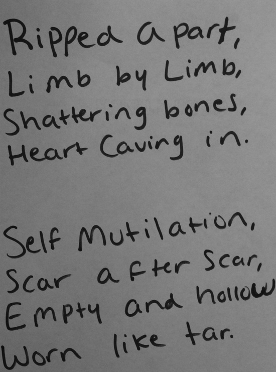 Ripped apart, limb by limb, shattereing bones, heart caving in. Self mutilation, scar after scar, empty and having warn like tar