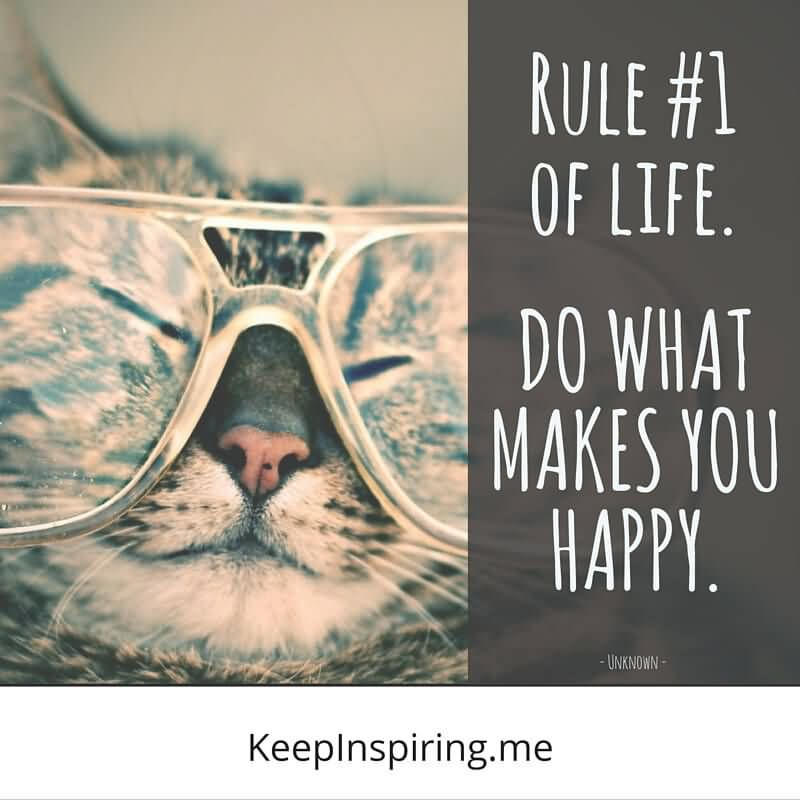 Rule #1 Of Life. Do What Makes You Happy