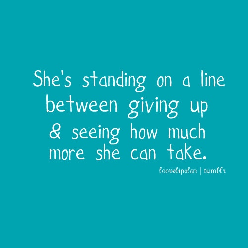 She's standing on a line between giving up & seeing how much she can take