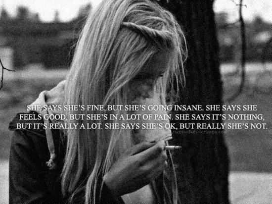 She says she's fine but she's going insane. She says she feels good but she's in a lot of pain
