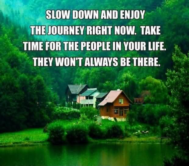 Slow Down and Enjoy The Journey Right Now