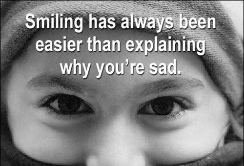 Smiling has always been easier than explaining why you're sad