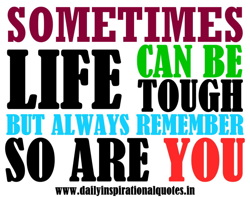 Sometimes Life Can Be Touch But Always Remember So Are You