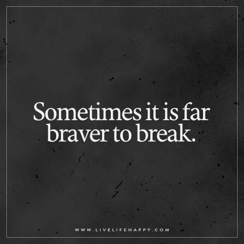 Sometimes it is far braver to break