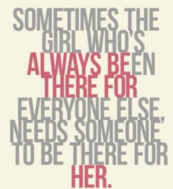 Sometimes the girl who's always been there for everyone else needs someone to be there for her
