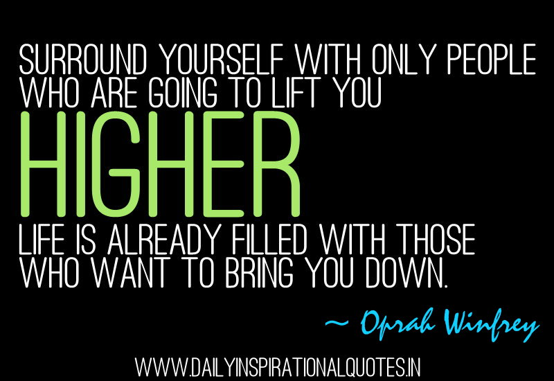Surround Yourself With Only People Who Are Going To Lift You