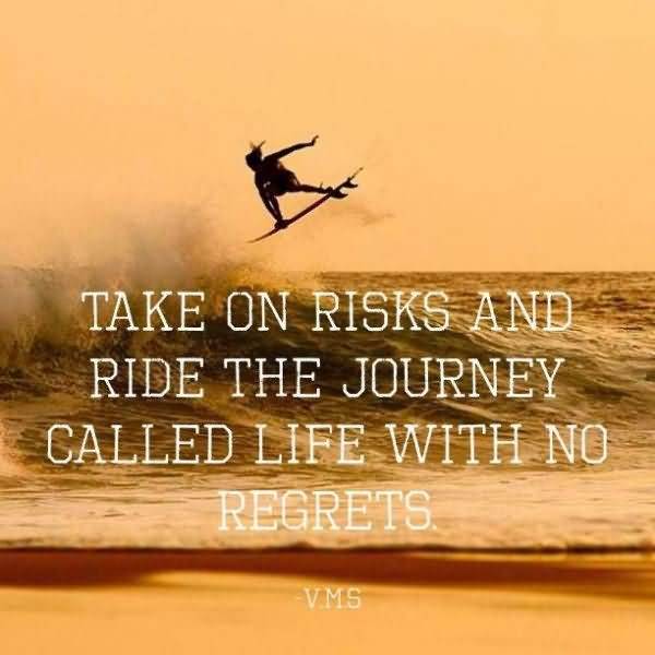 Take On Risks And Ride The Journey Called Life