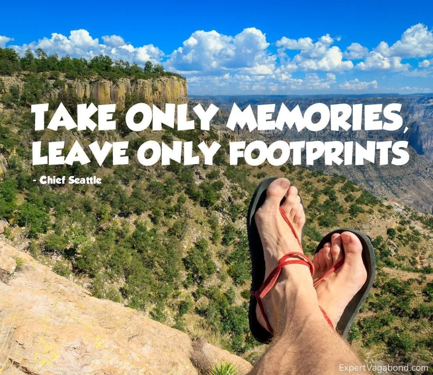 Take only memories, leave only footprints. – Chief Seattle