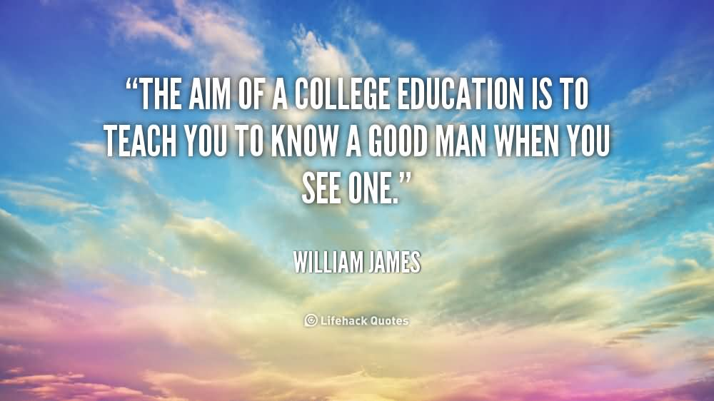 The Aim Of A College Education Is To Teach You To Know