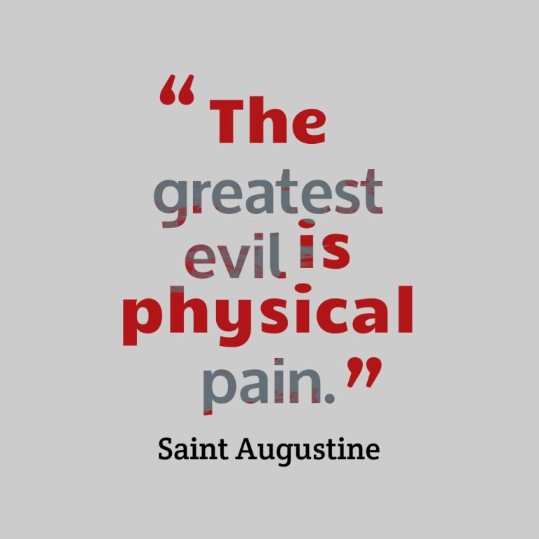 The Greatest Evil Is Physical Pain - Saint Augustine