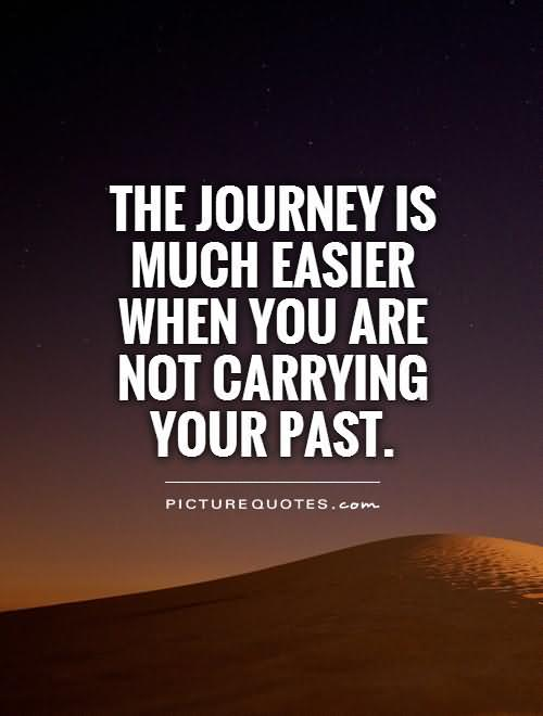 The Journey Is Much Easier When You Are Not Carrying Your Past (2)