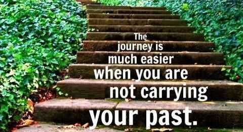 The Journey Is Much Easier When You Are Not Carrying Your Past