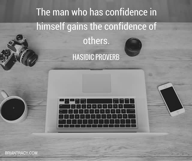 """The Man Who Has Confidence In Himself Gains The Confidence Of Others.""""- Hasidic Proverb"""