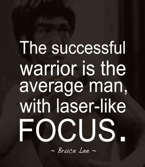 The Successful Warrior Is The Average Man With Laser Like Focus