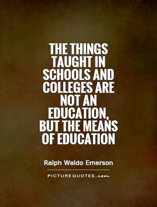 The Things Taught In Schools And Colleges Are Not And Education