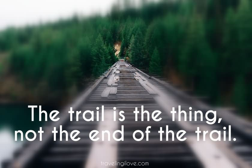 The Trail Is The Thing Not The End Of The Trail