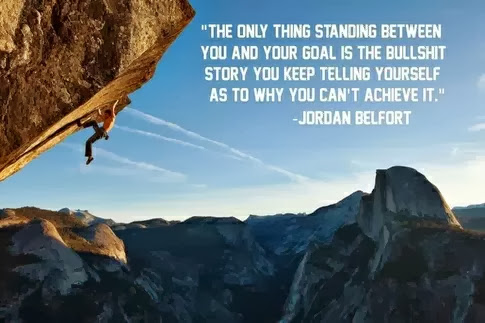The only thing standing between you and your goal is the bullshit story you keep telling yourself as to why you can't achieve it. – Jordan Belfort