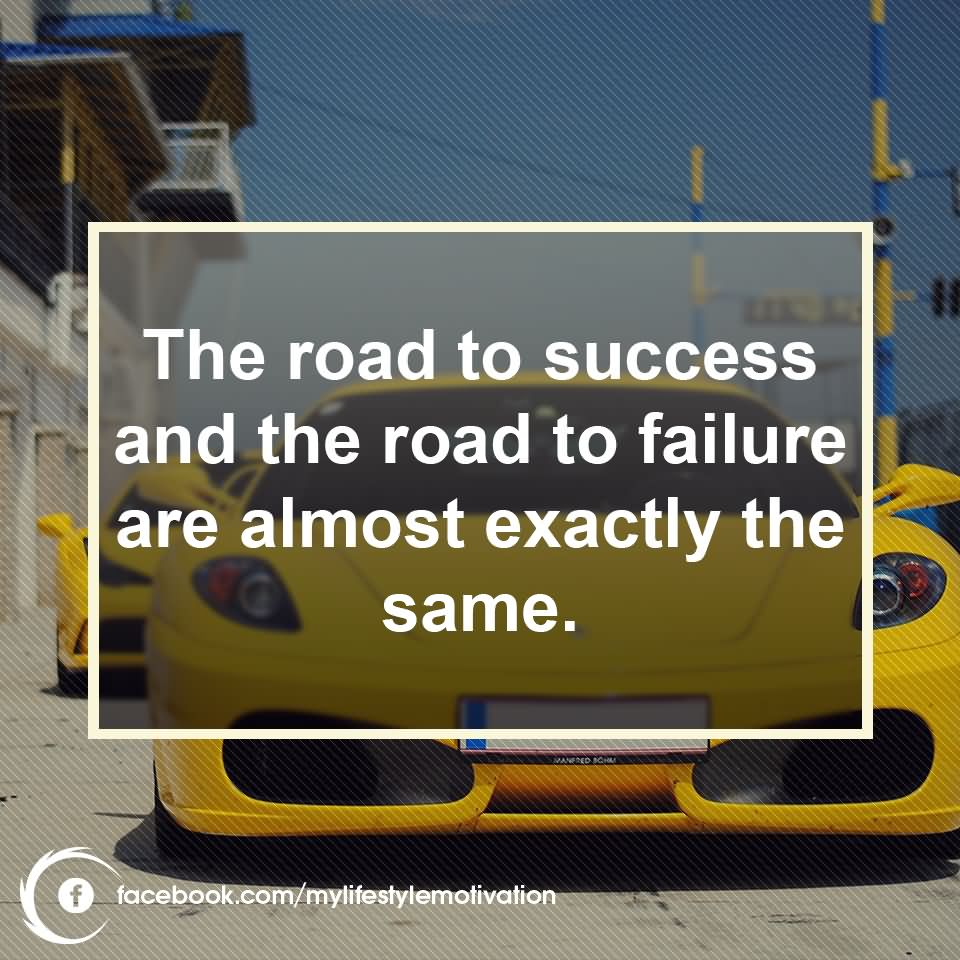 The road to success and the road to failure are almost exactly the same