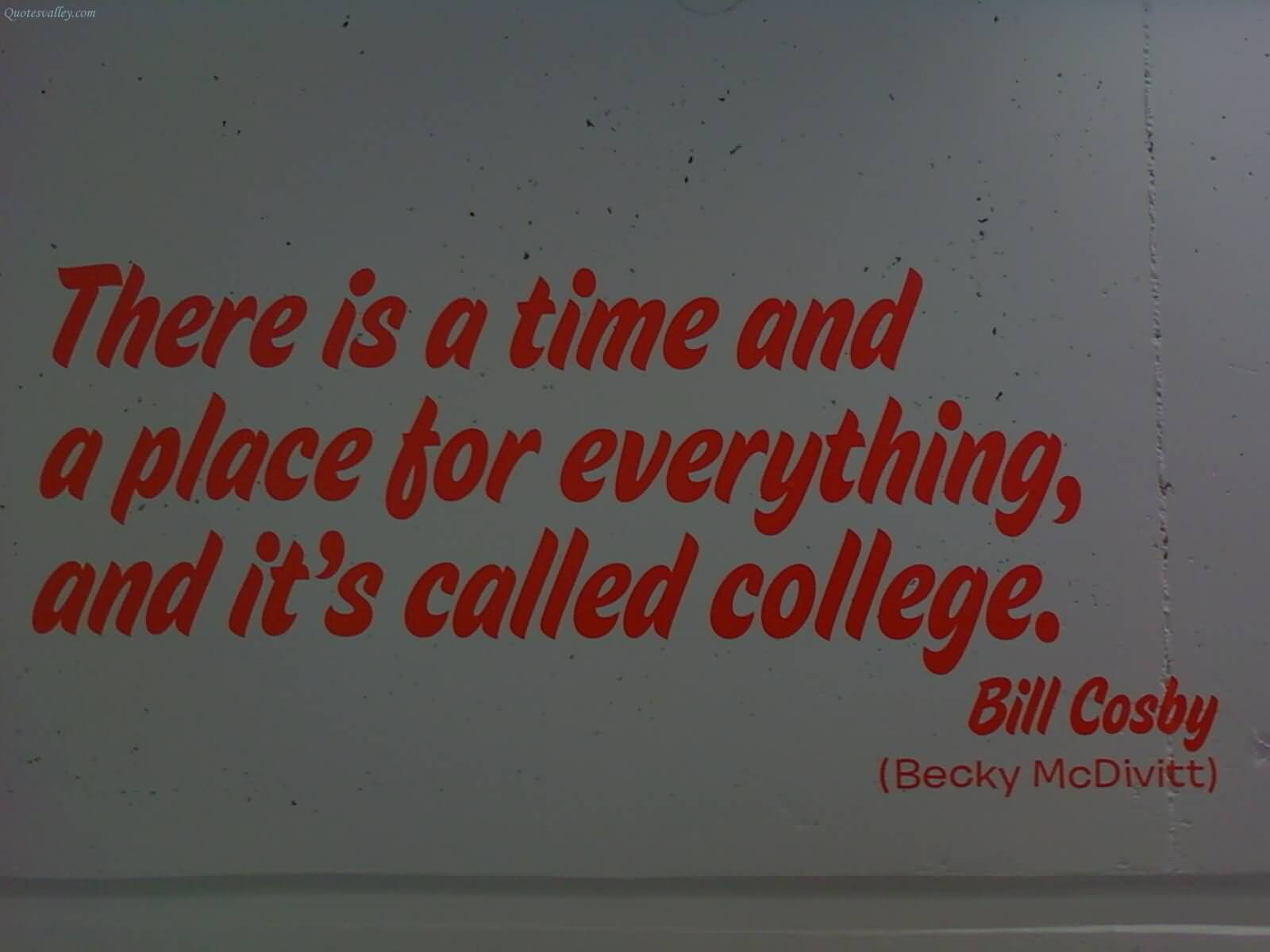 There Is A Time And A Place For Everything And it's Called College