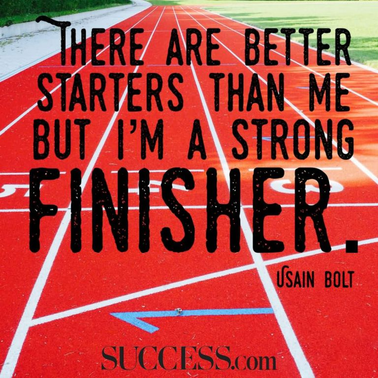 "There are better starters than me but I'm a strong finisher."" —Usain Bolt"