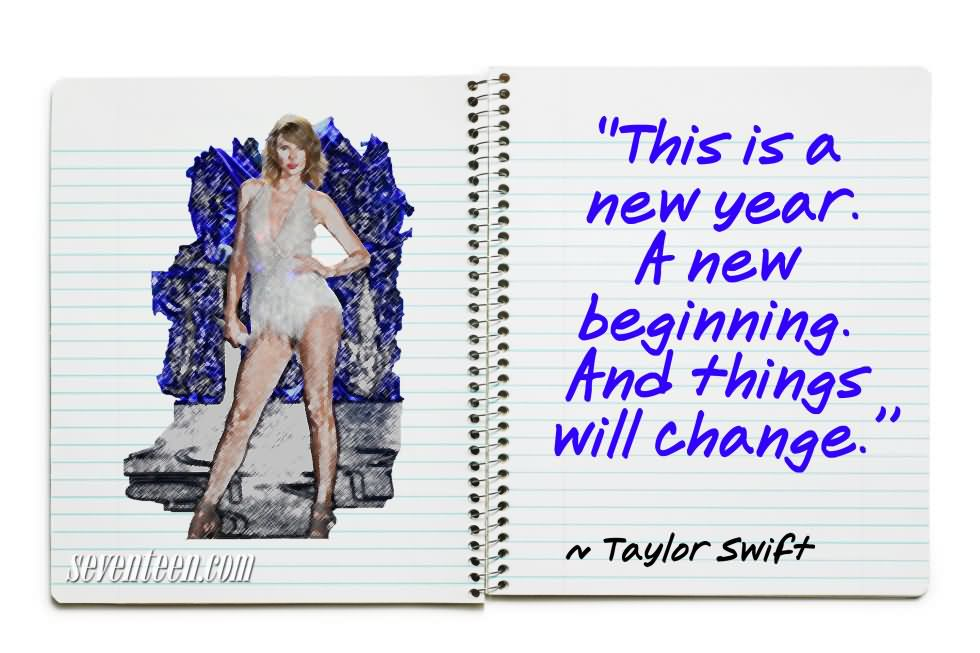 This Is A New Year A New Beginning And Things Will Change - Taylor Swift
