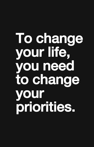 To Change Your Life You Need To Change Your Priorities