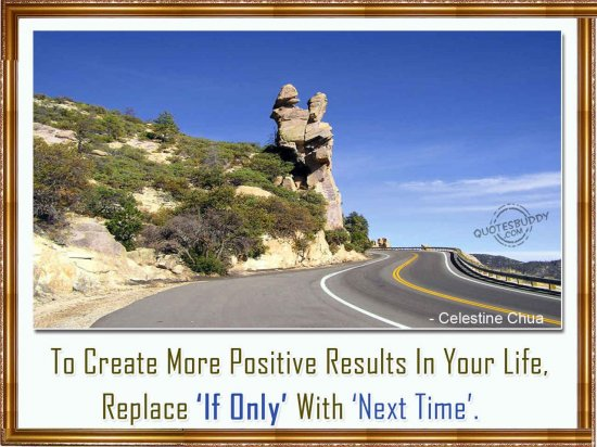 To Create More Positive Results In Your Life, Replace 'If Only' With 'Next Time'