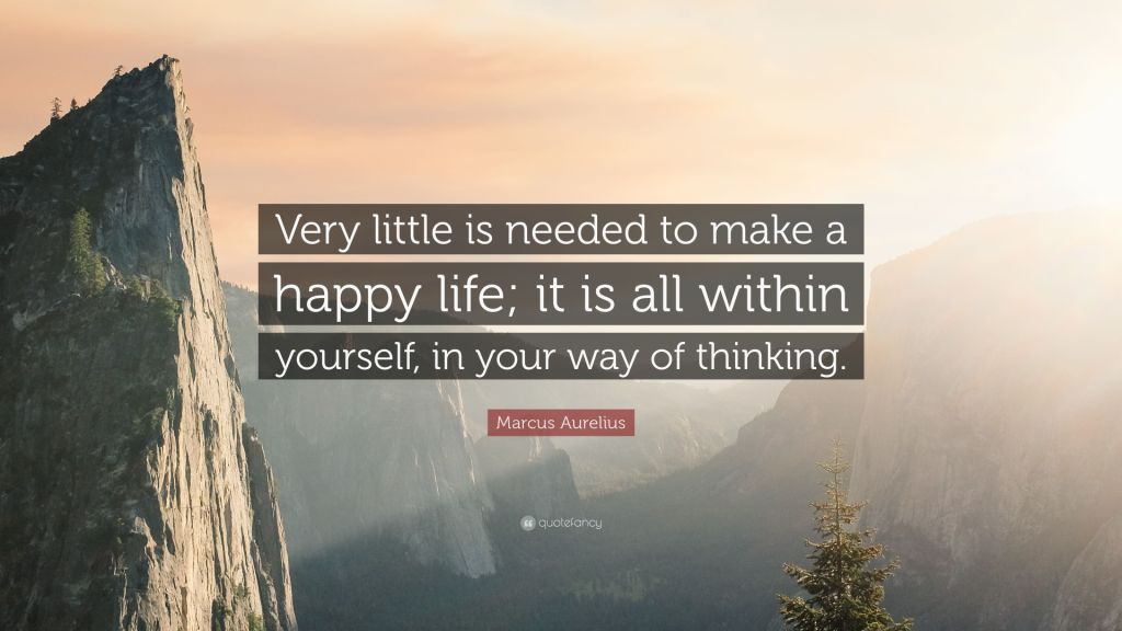 Very Little Is Needed To Make A Happy Life; It Is All Within Yourself, In Your Way To Thinking