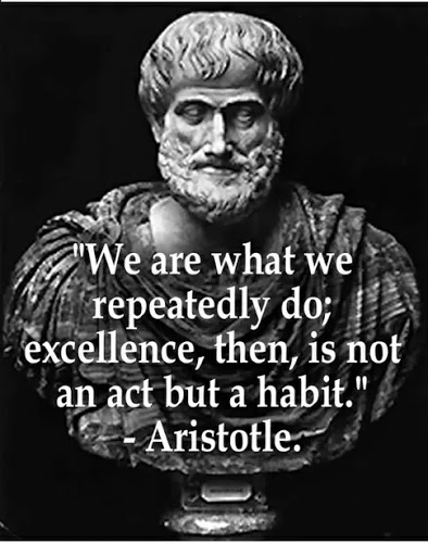 We are what we repeatedly do; excellence, then, is not an act but a habit