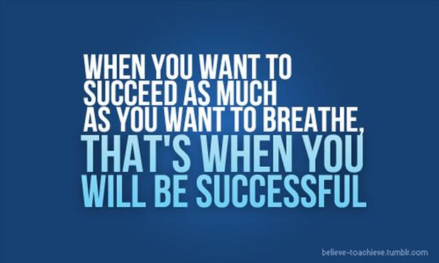 """When you want to succeed as much as you want to breathe, that's when you will be successful!"""" – Eric Thomas"""