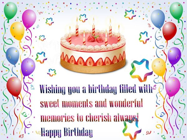 Wishing you a birthday filled with sweet moments and wonderful memories to cherish always