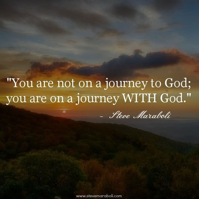 You Are Not On A Journey To God; You Are On A Journey With God