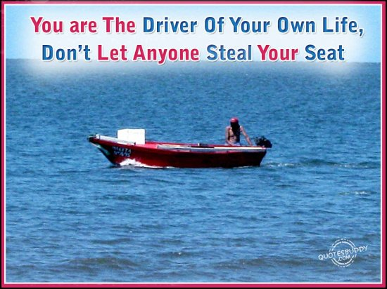 You Are The Driver Of Your Own Life, Don't Let Anyone Steal Your Seat