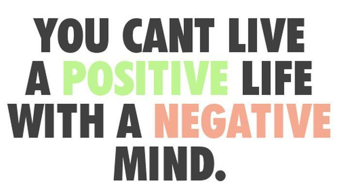 You Cant Love A Positive Life With A Negative Mind